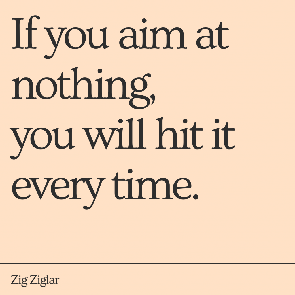 if you aim at nothing, you will hit it every time. zig ziglar quote