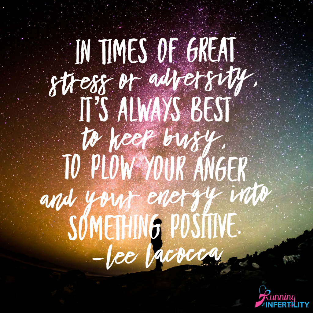 in times of great stress or adversity, it's always best to keep busy, to plow your anger and your energy into something positive lee lacocca quote