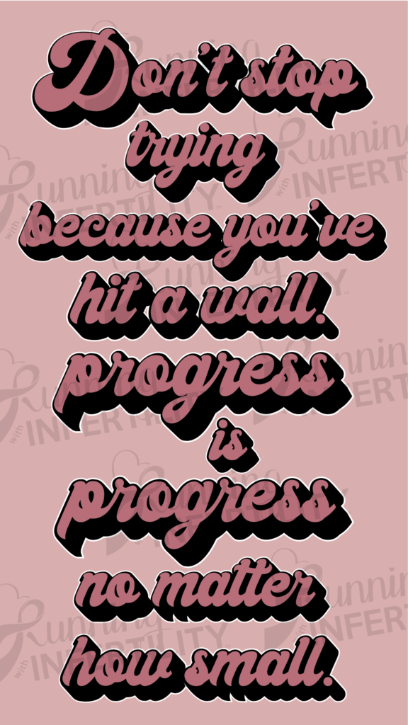 Don't Stop Trying because you've hit a wall. Progress is Progress no matter how small.