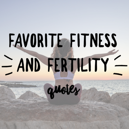favorite fitness and fertility quotes